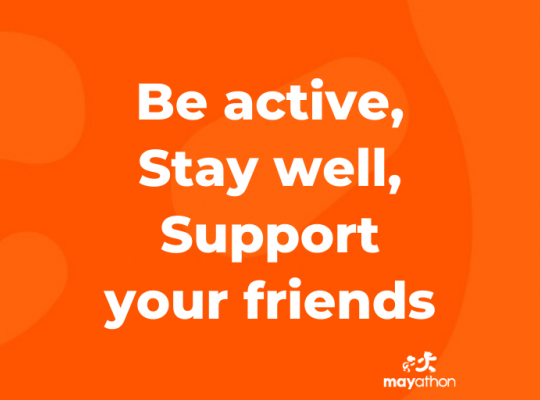mayathon strapline- be active, stay well, support your friends